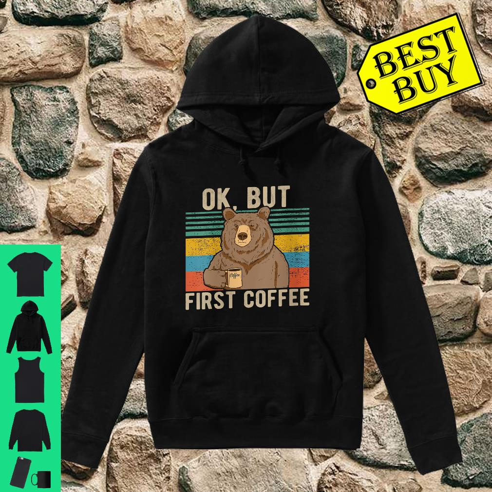 Womens OK, but first coffee for coffee and Caffeine addict Shirt hoodie