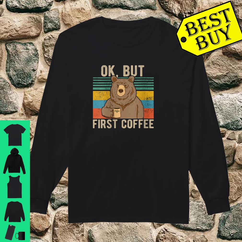 Womens OK, but first coffee for coffee and Caffeine addict Shirt long sleeved