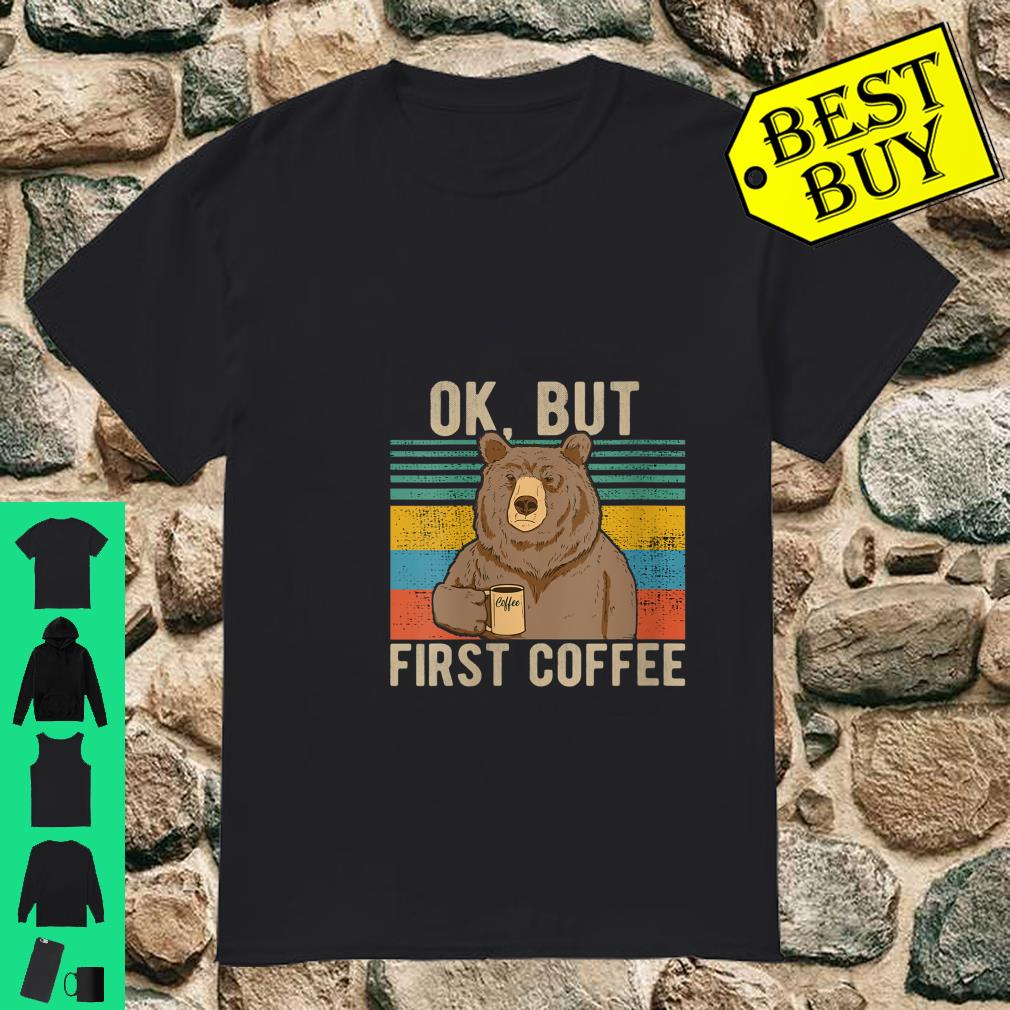 Womens OK, but first coffee for coffee and Caffeine addict Shirt