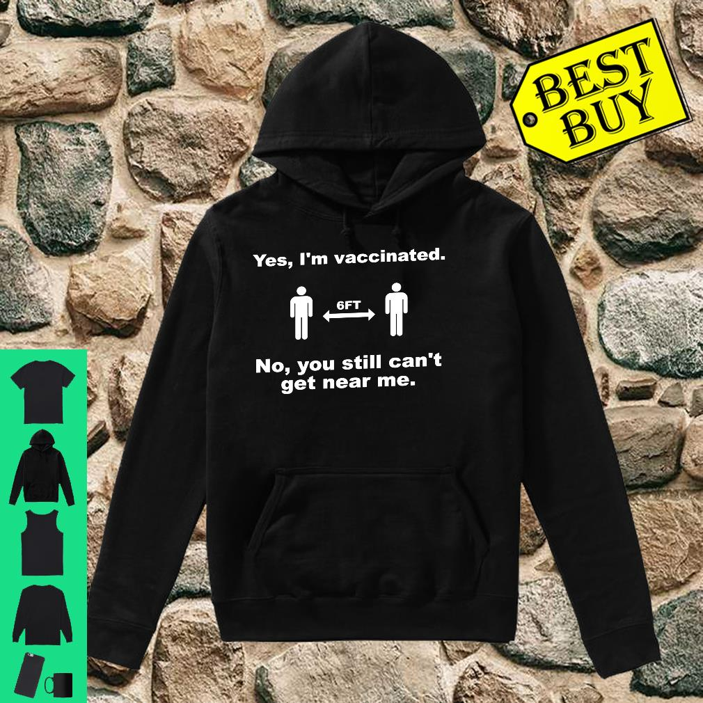 Yes I'm Vaccinated Joke Social Distance Shirt hoodie